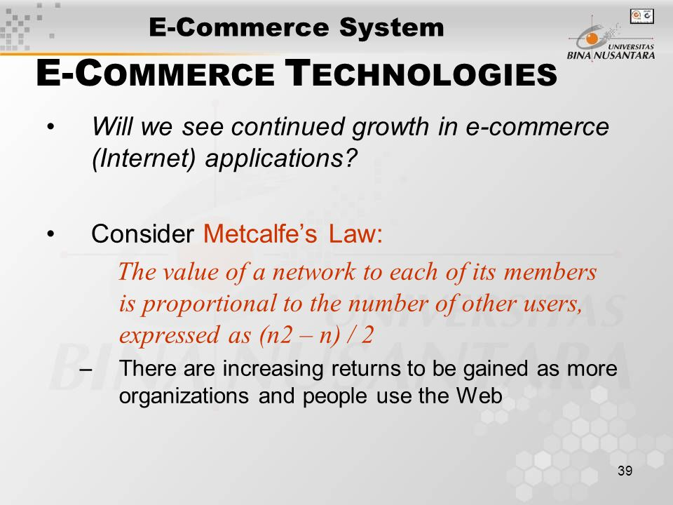 39 E-C OMMERCE T ECHNOLOGIES Will we see continued growth in e-commerce (Internet) applications.