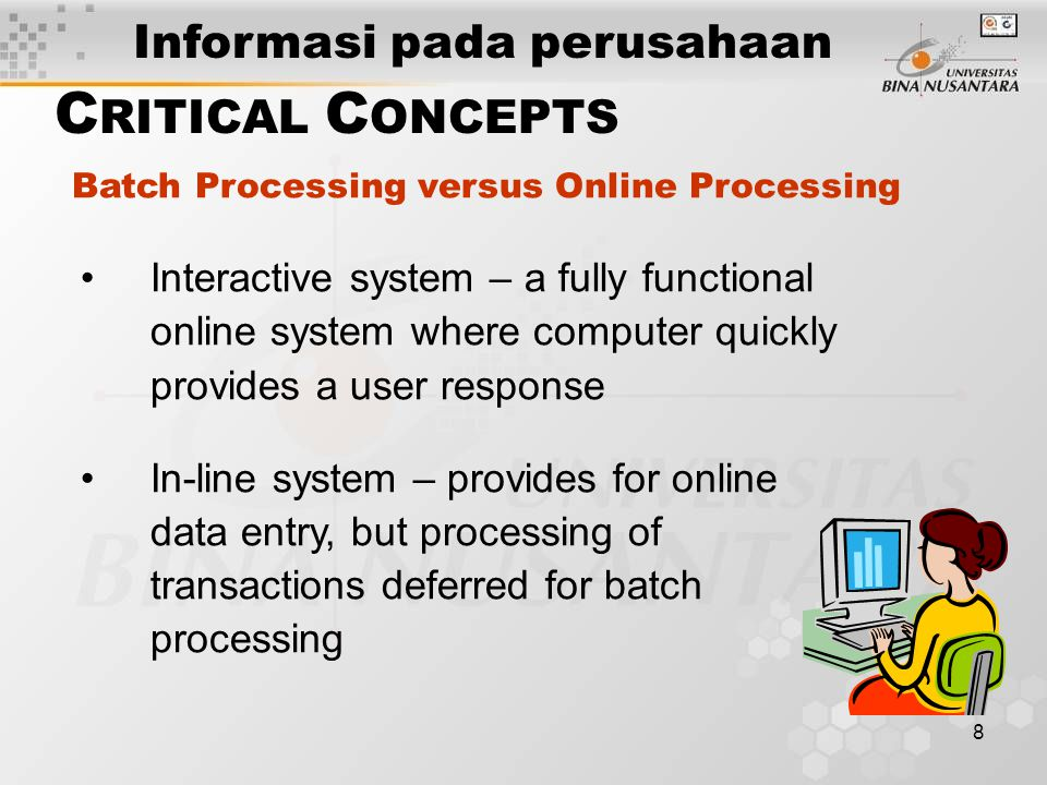 9 Functional information systems – information systems framework based on organization's primary business functions Functional Information Systems Example Business Functions ProductionMarketingAccountingPersonnelEngineering C RITICAL C ONCEPTS Informasi pada perusahaan
