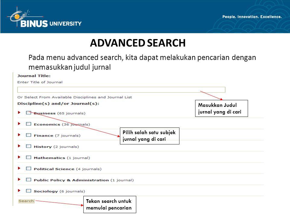 ADVANCED SEARCH Pada menu advanced search, kita dapat melakukan pencarian dengan memasukkan judul jurnal Masukkan Judul jurnal yang di cari Tekan search untuk memulai pencarian Pilih salah satu subjek jurnal yang di cari
