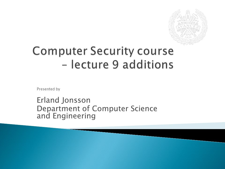 Presented by Erland Jonsson Department of Computer Science and Engineering