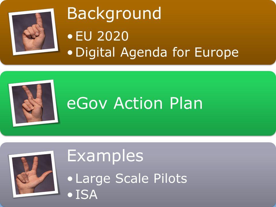 2 Background EU 2020 Digital Agenda for Europe eGov Action Plan Examples Large Scale Pilots ISA