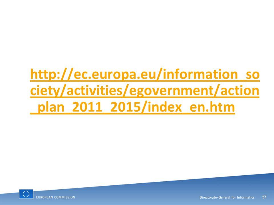 57 http://ec.europa.eu/information_so ciety/activities/egovernment/action _plan_2011_2015/index_en.htm