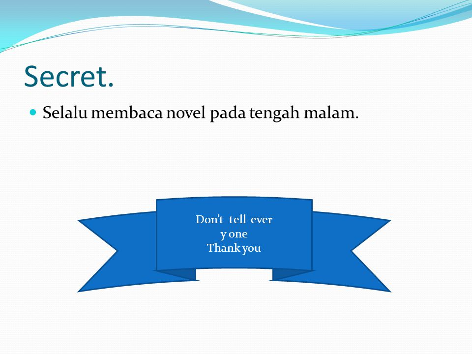 Secret. Selalu membaca novel pada tengah malam. Don't tell ever y one Thank you