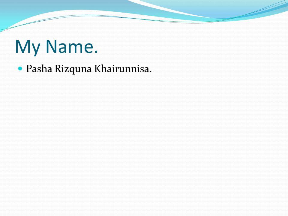 My Name. Pasha Rizquna Khairunnisa.