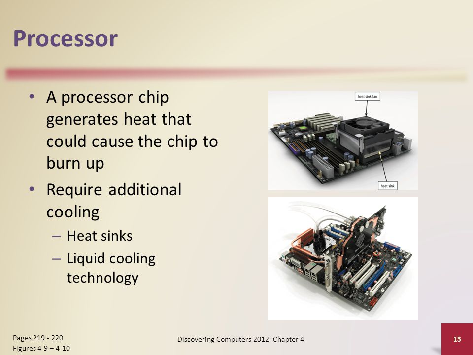 Processor A processor chip generates heat that could cause the chip to burn up Require additional cooling – Heat sinks – Liquid cooling technology Dis