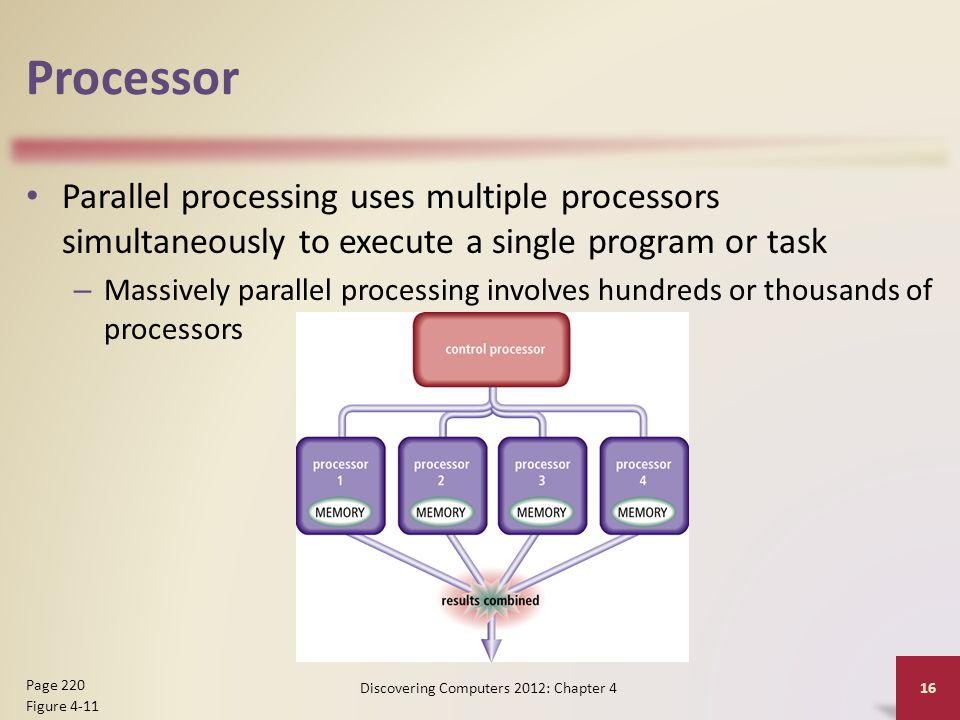 Processor Parallel processing uses multiple processors simultaneously to execute a single program or task – Massively parallel processing involves hun