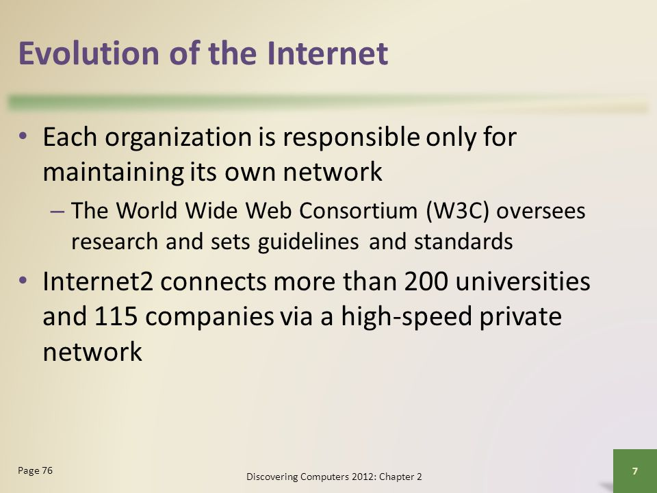 Evolution of the Internet Each organization is responsible only for maintaining its own network – The World Wide Web Consortium (W3C) oversees researc