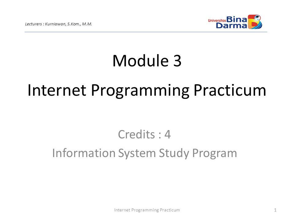 Internet Programming Practicum Credits : 4 Information System Study Program 1Internet Programming Practicum Lecturers : Kurniawan, S.Kom., M.M.