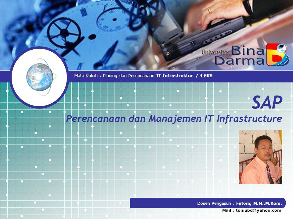 SAP Perencanaan dan Manajemen IT Infrastructure Dosen Pengasuh : Fatoni, M.M.,M.Kom.