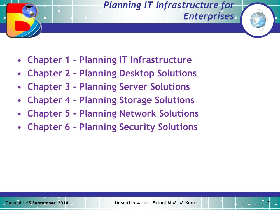 Tanggal : 15 September 2014 Dosen Pengasuh : Fatoni,M.M.,M.Kom.3 Managing IT Infrastructure for Enterprises Chapter 1 - Managing Desktops and Servers Chapter 2 - Managing Storage Chapter 3 - Managing Networks Chapter 4 - Managing Security