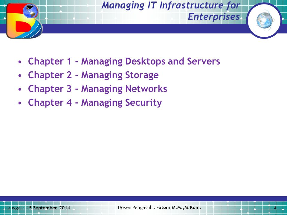 Tanggal : 15 September 2014 Dosen Pengasuh : Fatoni,M.M.,M.Kom.4 Planning IT Infrastructure for Enterprises Chapter 1 - Planning IT Infrastructure Introducing IT Infrastructure Analyzing Business Requirements Analyzing Technical Requirements Capacity Planning Estimating Costs and Returns