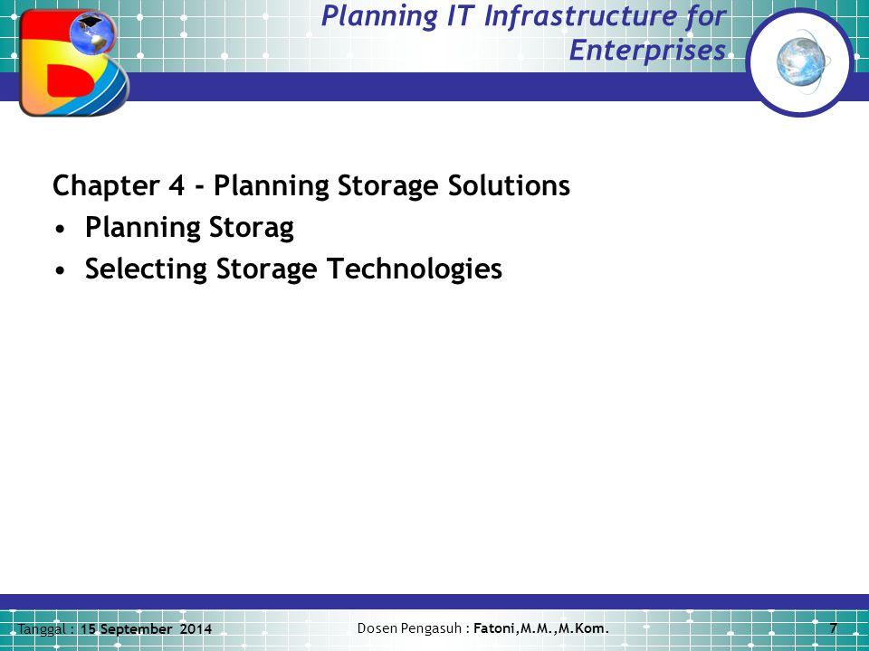 Tanggal : 15 September 2014 Dosen Pengasuh : Fatoni,M.M.,M.Kom.7 Planning IT Infrastructure for Enterprises Chapter 4 - Planning Storage Solutions Planning Storag Selecting Storage Technologies