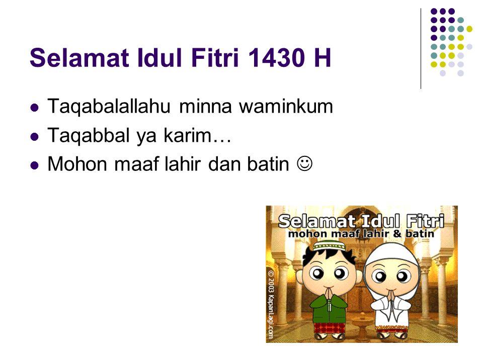 Selamat Idul Fitri 1430 H Taqabalallahu minna waminkum Taqabbal ya karim… Mohon maaf lahir dan batin