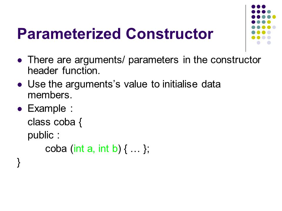 Parameterized Constructor There are arguments/ parameters in the constructor header function.