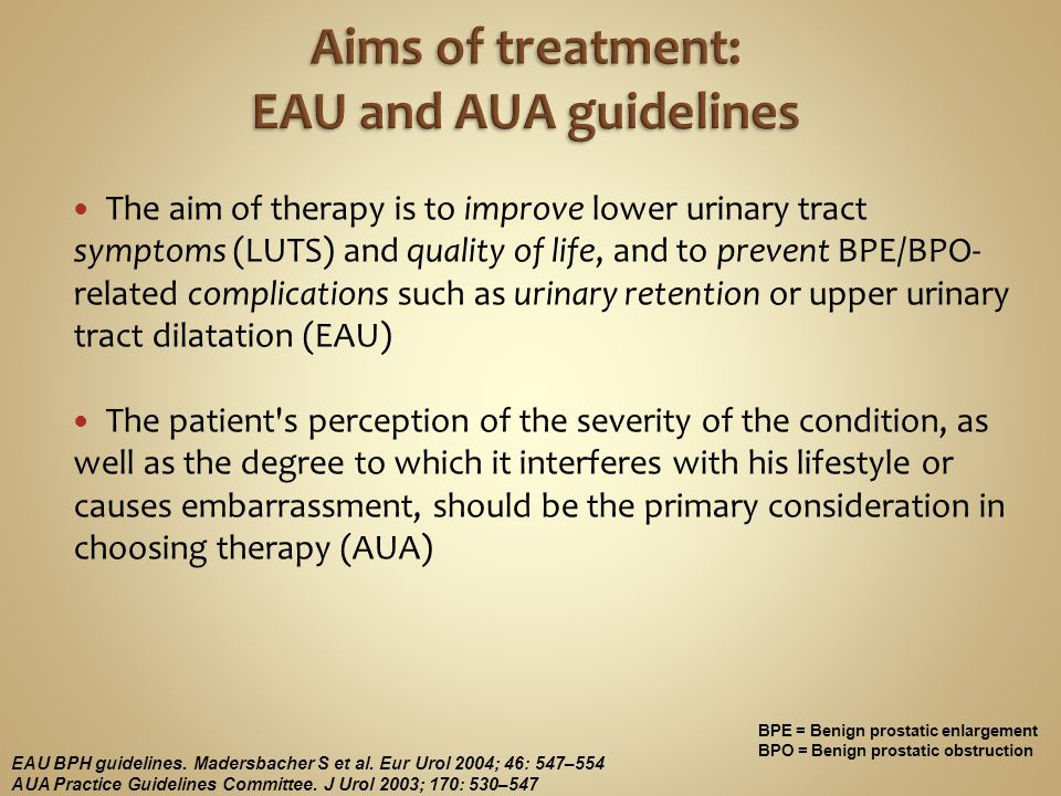 The aim of therapy is to improve lower urinary tract symptoms (LUTS) and quality of life, and to prevent BPE/BPO- related complications such as urinar
