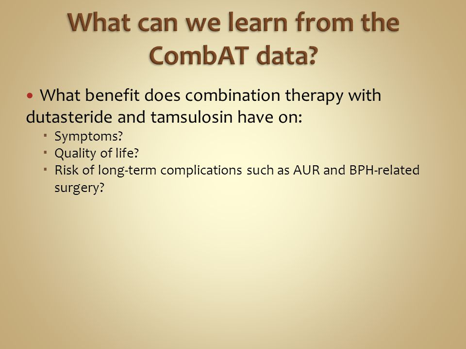 What benefit does combination therapy with dutasteride and tamsulosin have on:  Symptoms?  Quality of life?  Risk of long-term complications such a