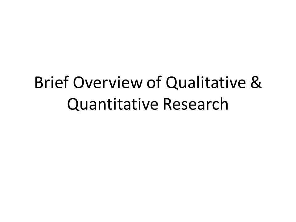 Brief Overview of Qualitative & Quantitative Research