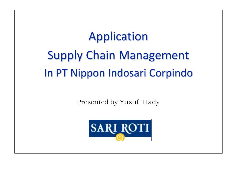 Application Supply Chain Management In PT Nippon Indosari Corpindo Presented by Yusuf Hady