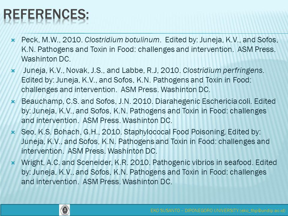  Peck, M.W., 2010. Clostridium botulinum. Edited by: Juneja, K.V., and Sofos, K.N.