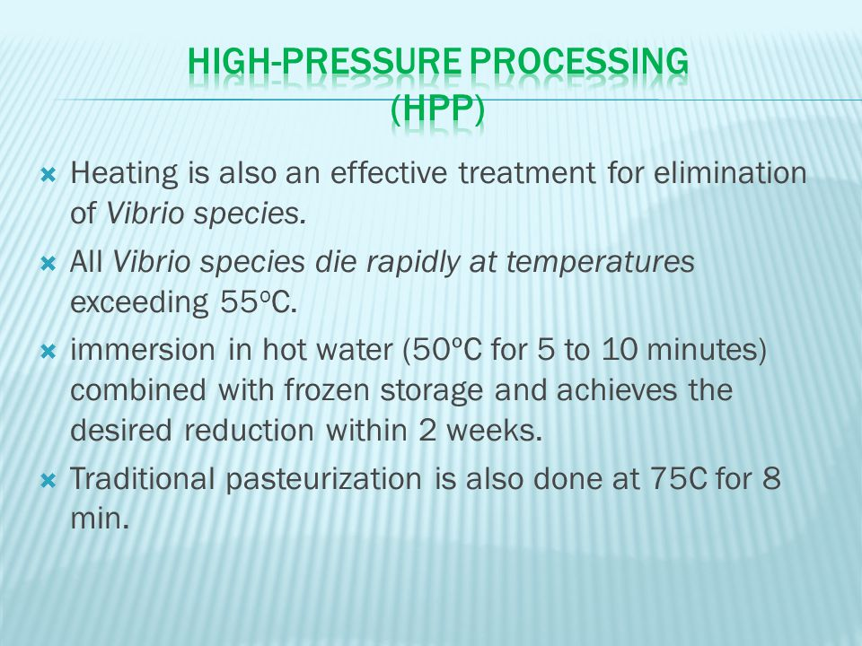  Heating is also an effective treatment for elimination of Vibrio species.