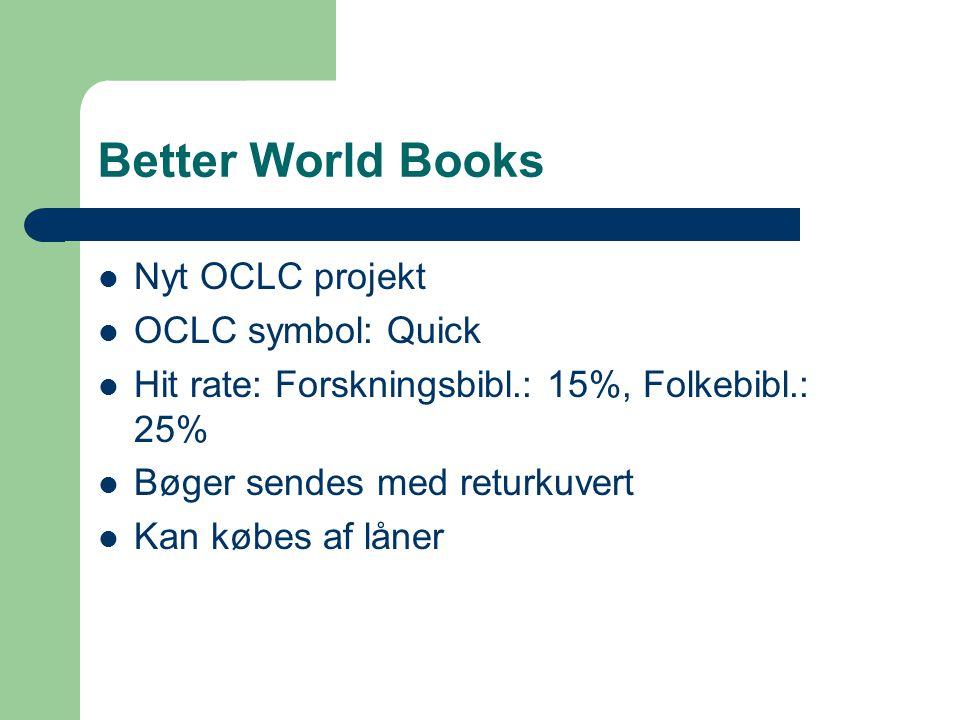 Better World Books Nyt OCLC projekt OCLC symbol: Quick Hit rate: Forskningsbibl.: 15%, Folkebibl.: 25% Bøger sendes med returkuvert Kan købes af låner