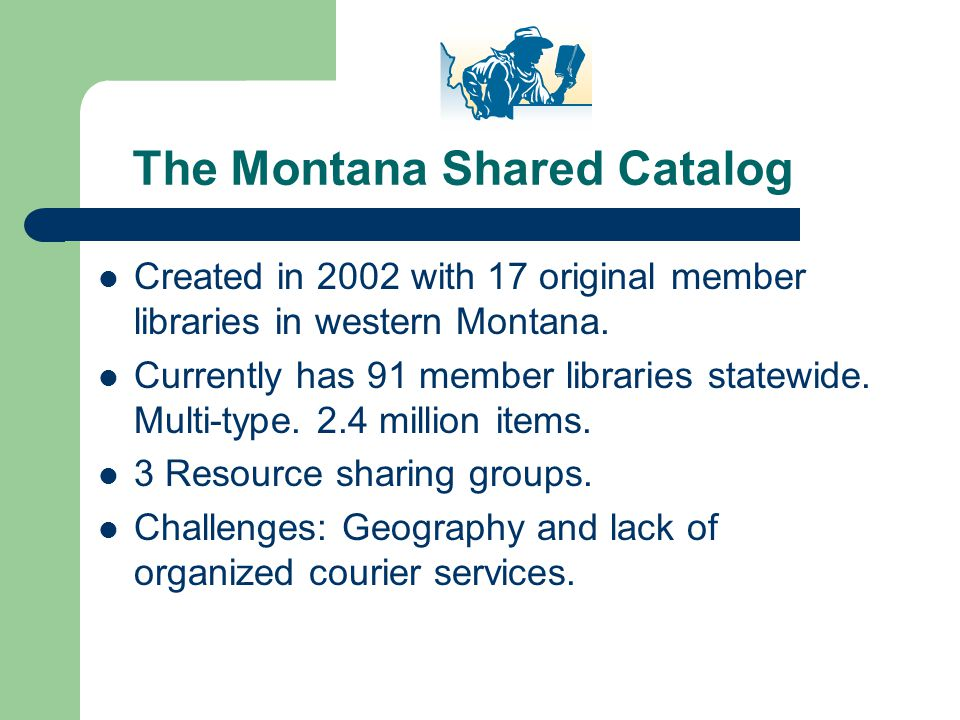 The Montana Shared Catalog Created in 2002 with 17 original member libraries in western Montana.
