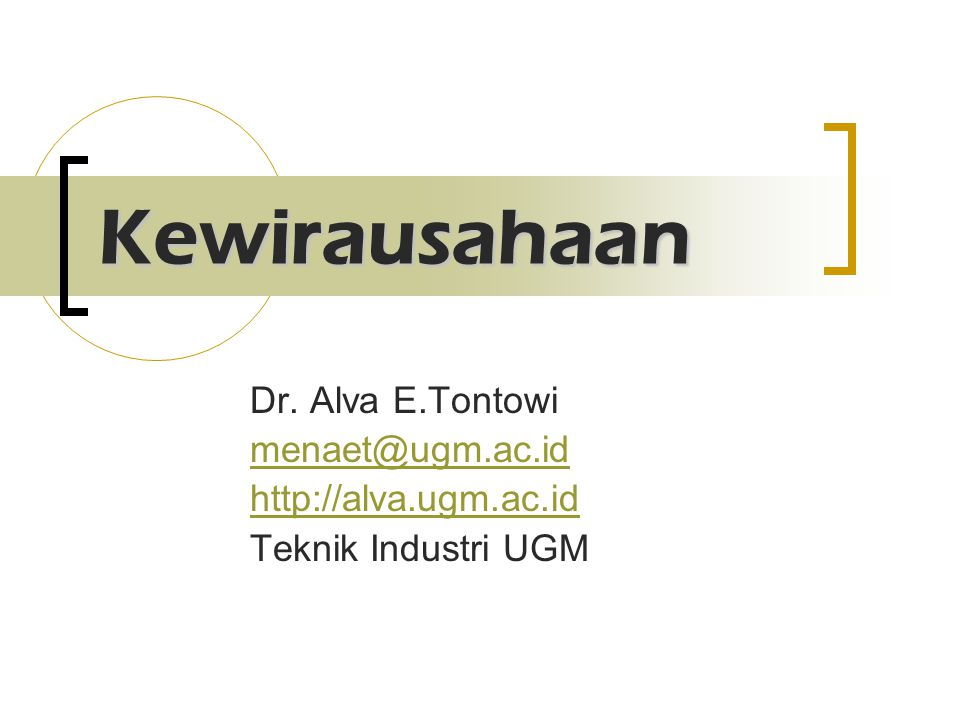Kewirausahaan Dr. Alva E.Tontowi menaet@ugm.ac.id http://alva.ugm.ac.id Teknik Industri UGM