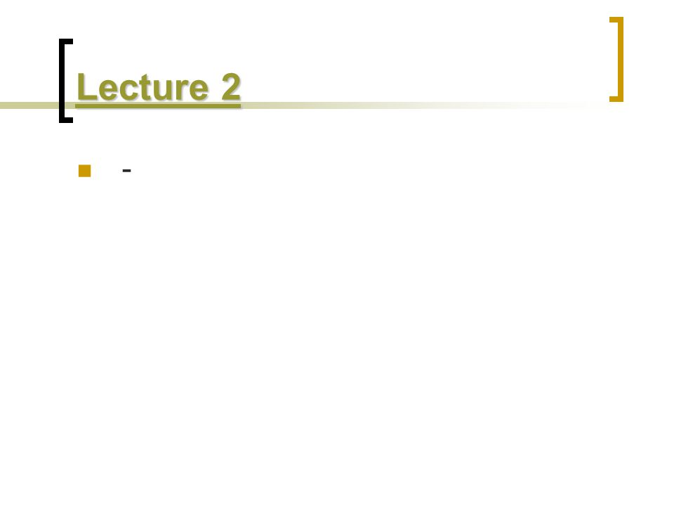 Lecture 2 Lecture 2 -