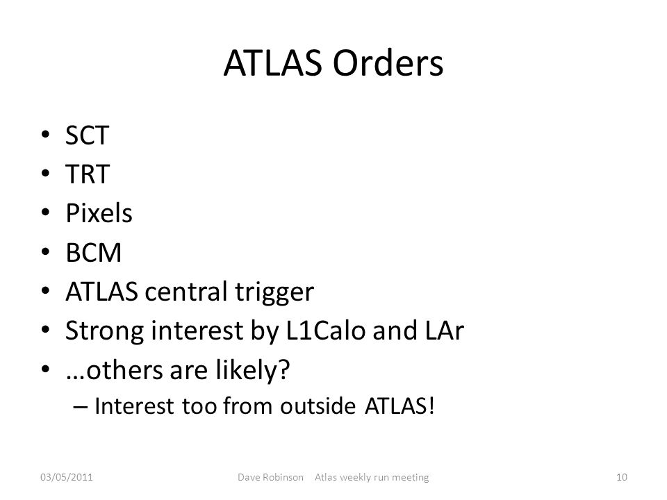 ATLAS Orders SCT TRT Pixels BCM ATLAS central trigger Strong interest by L1Calo and LAr …others are likely.