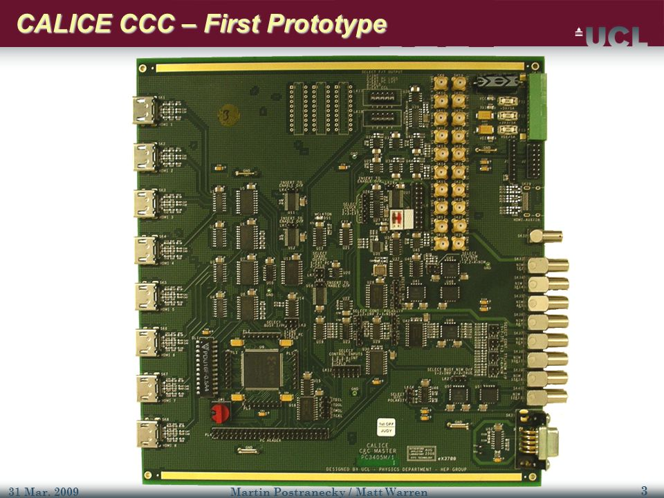 3 31 Mar. 2009Martin Postranecky / Matt Warren CALICE CCC – First Prototype