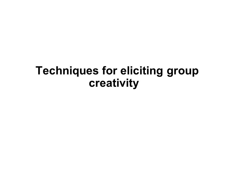 Techniques for eliciting group creativity