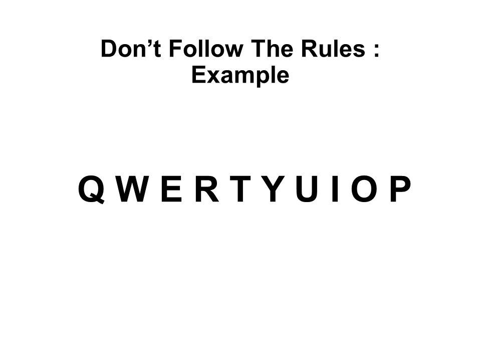 Don't Follow The Rules : Example Q W E R T Y U I O P