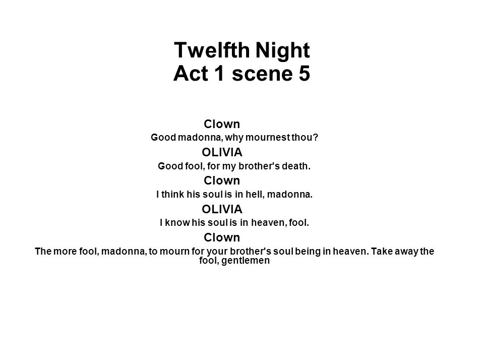 Twelfth Night Act 1 scene 5 Clown Good madonna, why mournest thou.