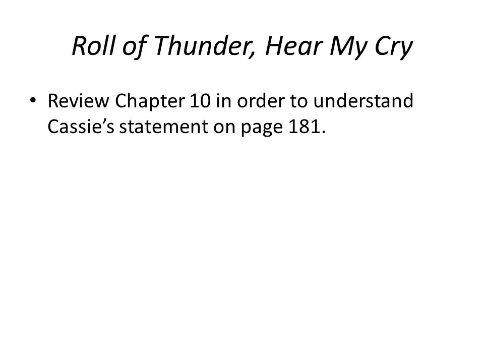 Roll of Thunder, Hear My Cry Review Chapter 10 in order to understand Cassie's statement on page 181.