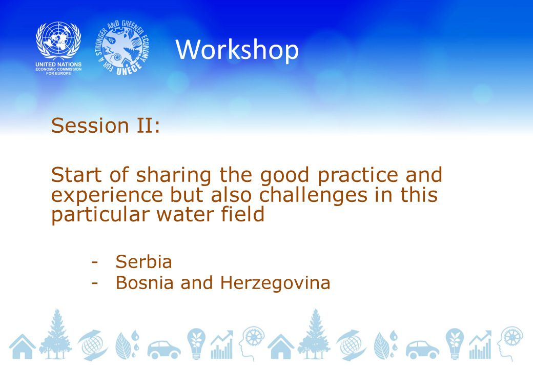 Workshop Session II: Start of sharing the good practice and experience but also challenges in this particular water field -Serbia -Bosnia and Herzegovina