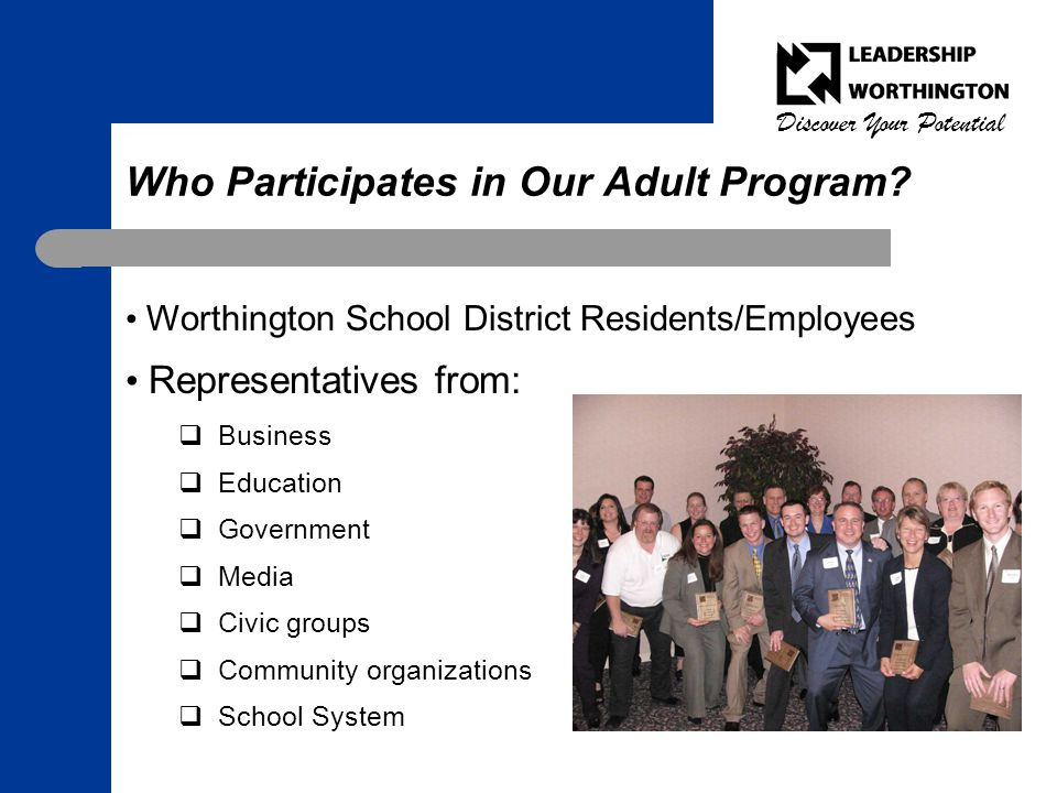 Discover Your Potential Who Participates in Our Adult Program? Worthington School District Residents/Employees Representatives from:  Business  Educ