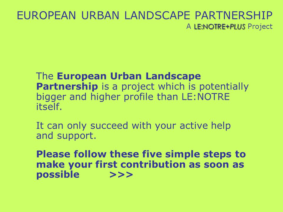 LE:NOTRE+PLUS EUROPEAN URBAN LANDSCAPE PARTNERSHIP A LE:NOTRE+PLUS Project The European Urban Landscape Partnership is a project which is potentially bigger and higher profile than LE:NOTRE itself.