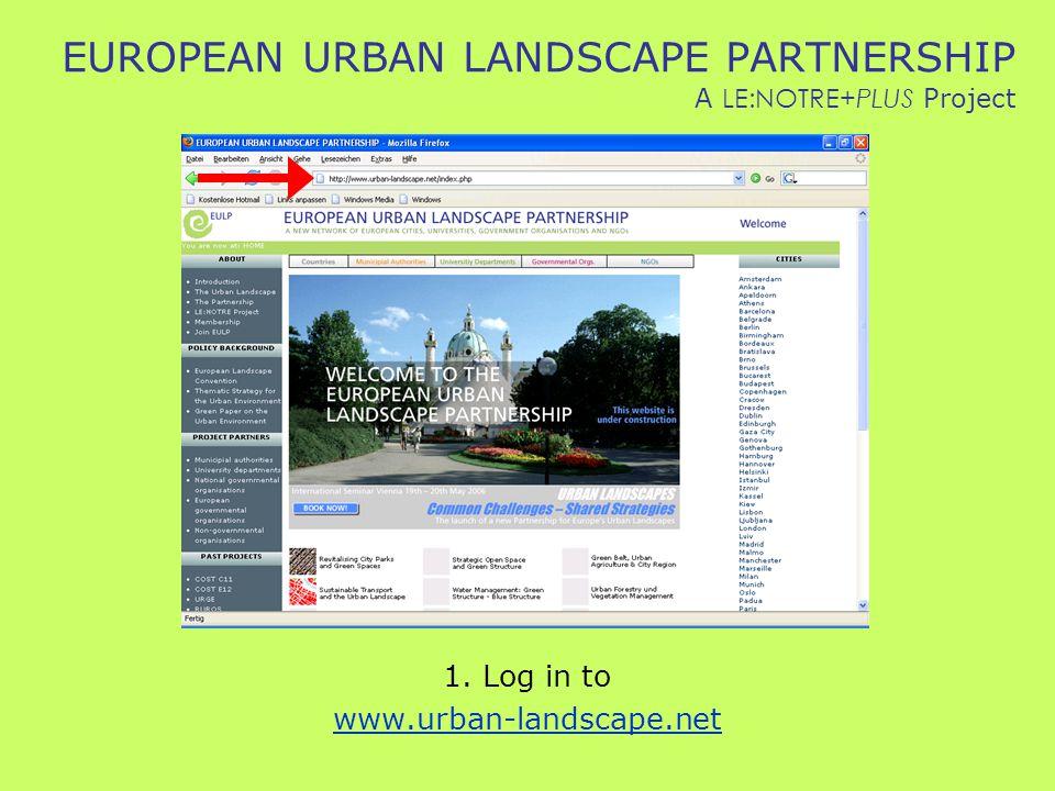 EUROPEAN URBAN LANDSCAPE PARTNERSHIP A LE:NOTRE+PLUS Project 1. Log in to www.urban-landscape.net