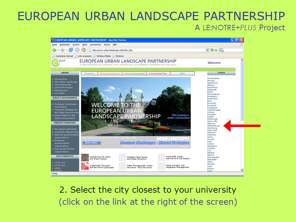 EUROPEAN URBAN LANDSCAPE PARTNERSHIP A LE:NOTRE+PLUS Project 2. Select the city closest to your university (click on the link at the right of the scre