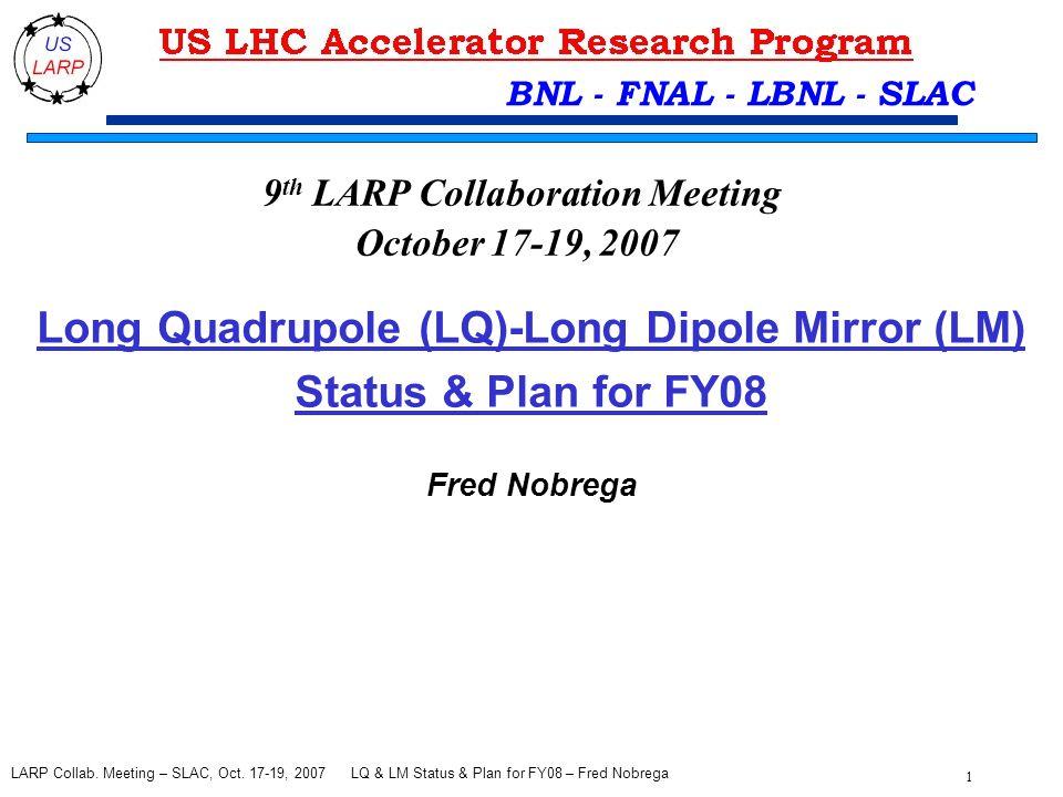 LQ & LM Status & Plan for FY08 – Fred Nobrega 1 LARP Collab.
