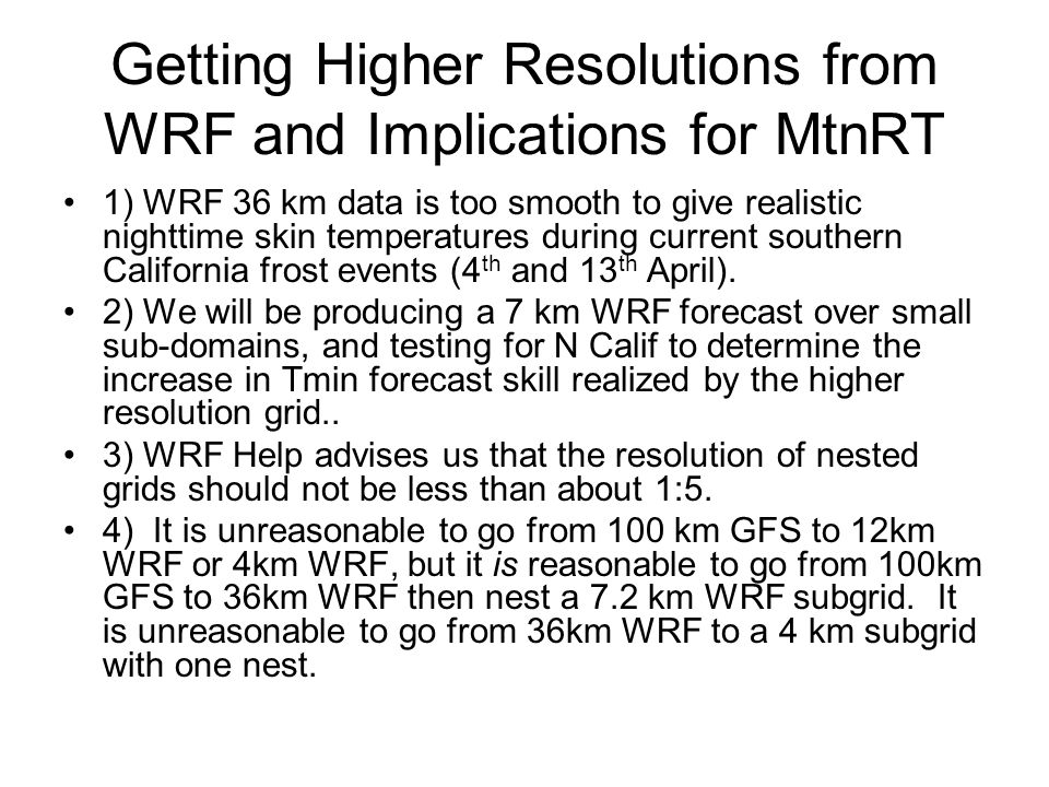 Getting Higher Resolutions from WRF and Implications for MtnRT 1) WRF 36 km data is too smooth to give realistic nighttime skin temperatures during current southern California frost events (4 th and 13 th April).