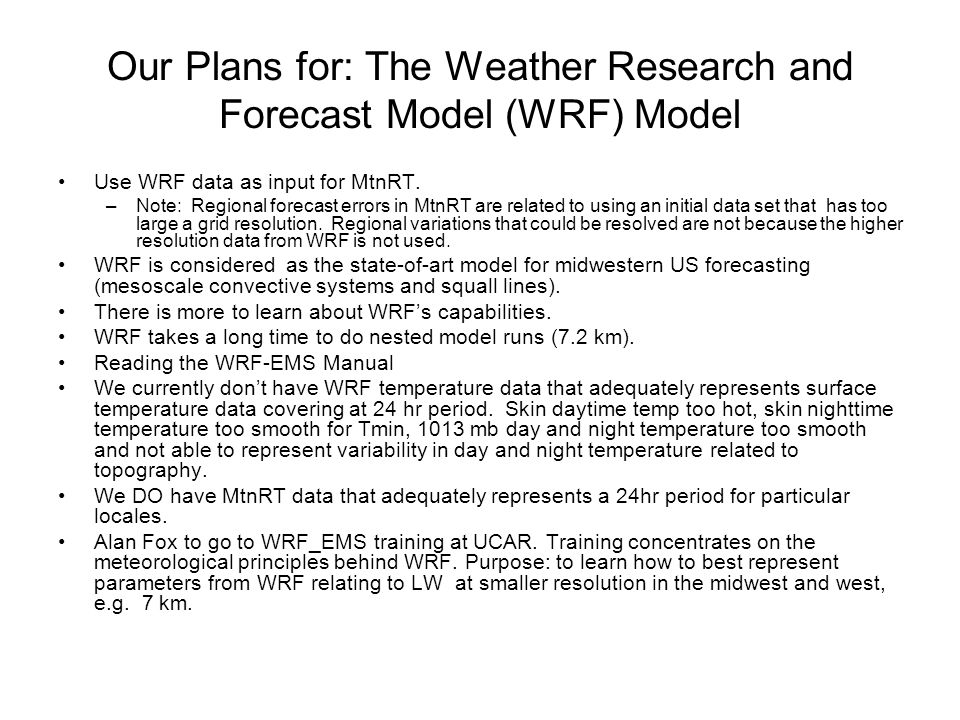Our Plans for: The Weather Research and Forecast Model (WRF) Model Use WRF data as input for MtnRT.