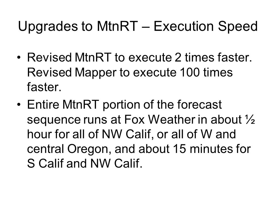 Upgrades to MtnRT – Execution Speed Revised MtnRT to execute 2 times faster. Revised Mapper to execute 100 times faster. Entire MtnRT portion of the f