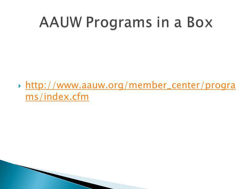  http://www.aauw.org/member_center/progra ms/index.cfm http://www.aauw.org/member_center/progra ms/index.cfm