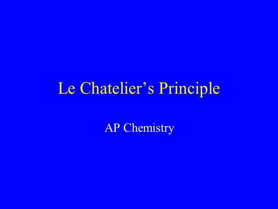 Le Chatelier's Principle If a stress is applied to a system at equilibrium, the system will change to relieve that stress and re – establish equilibrium It is like the undo button on your computer!