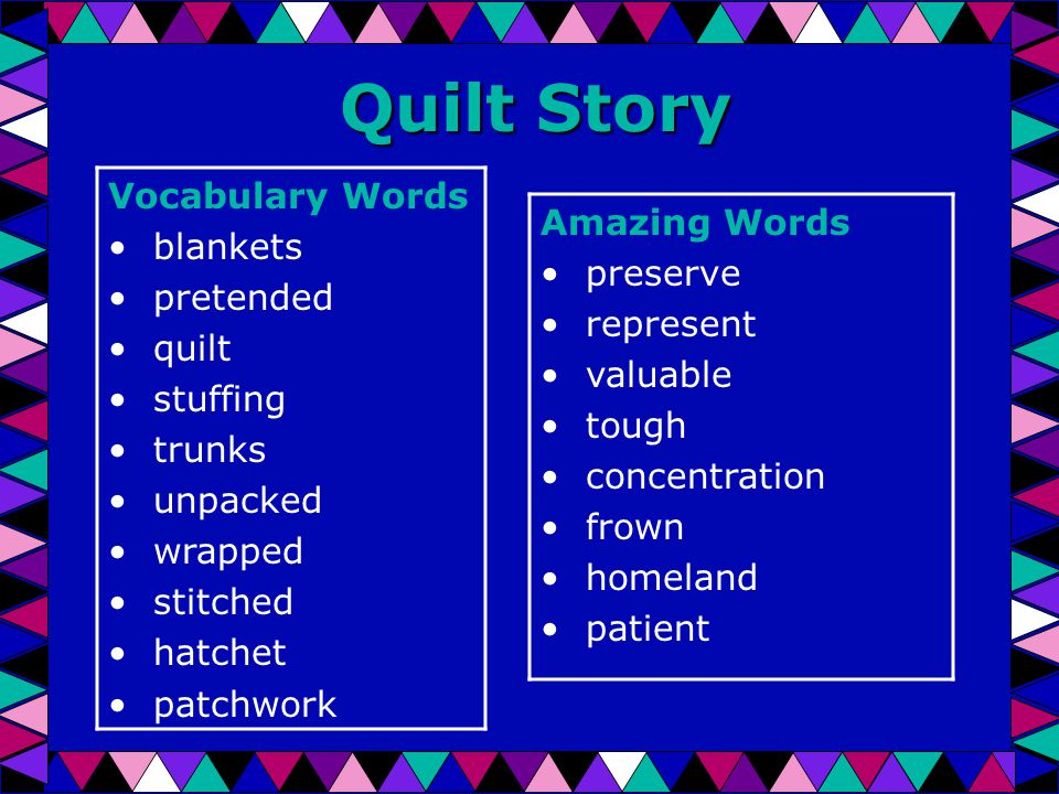 Quilt Story Vocabulary Words blankets pretended quilt stuffing trunks unpacked wrapped stitched hatchet patchwork Amazing Words preserve represent valuable tough concentration frown homeland patient