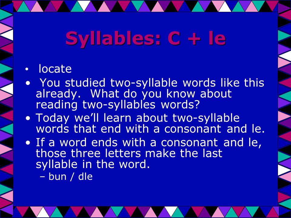 Syllables: C + le locate You studied two-syllable words like this already.