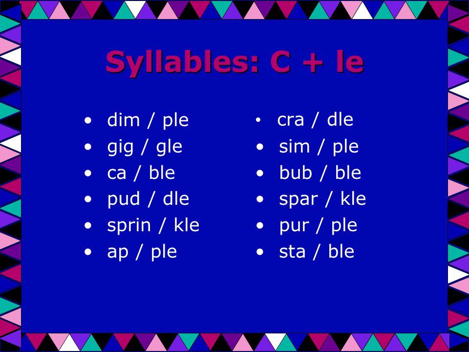 Syllables: C + le dim / ple gig / gle ca / ble pud / dle sprin / kle ap / ple cra / dle sim / ple bub / ble spar / kle pur / ple sta / ble