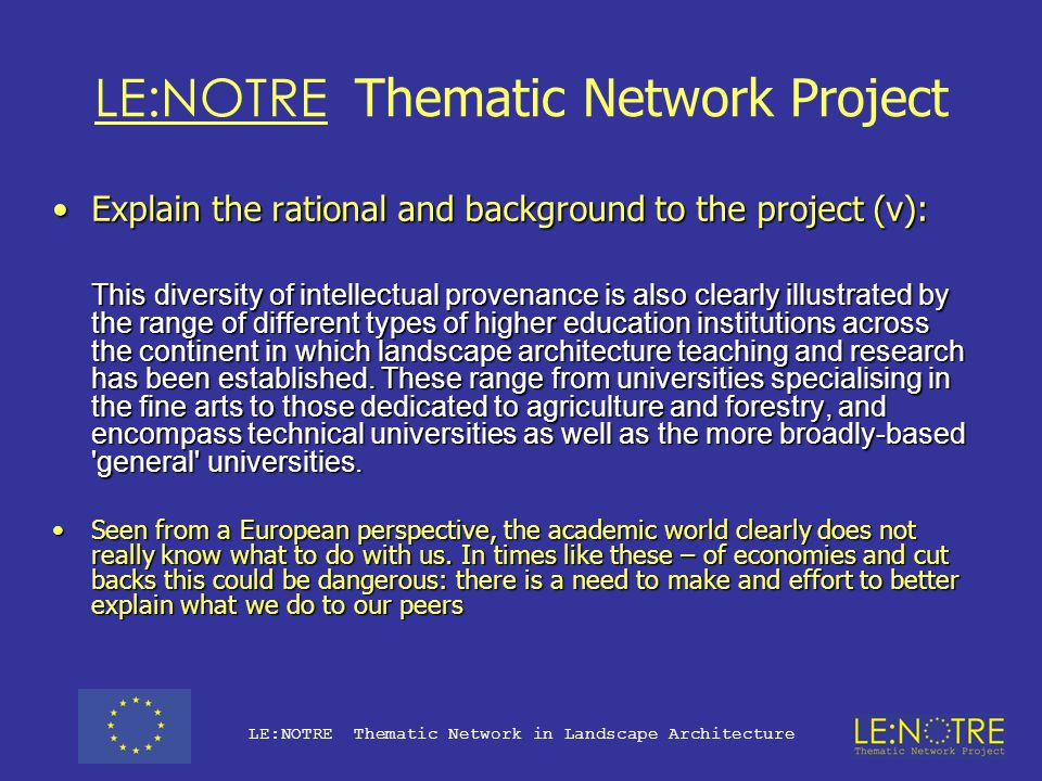 LE:NOTRE Thematic Network Project Explain the rational and background to the project (iv):Explain the rational and background to the project (iv): This complexity is closely reflected by the diversity of approaches to the discipline which have developed throughout Europe.
