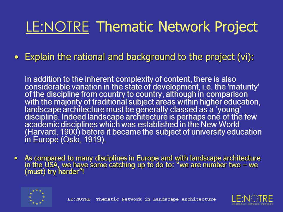 LE:NOTRE Thematic Network Project Explain the rational and background to the project (v):Explain the rational and background to the project (v): This
